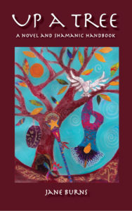Up A Tree: A Novel and Shamanic Handbook, by Jane Burns
