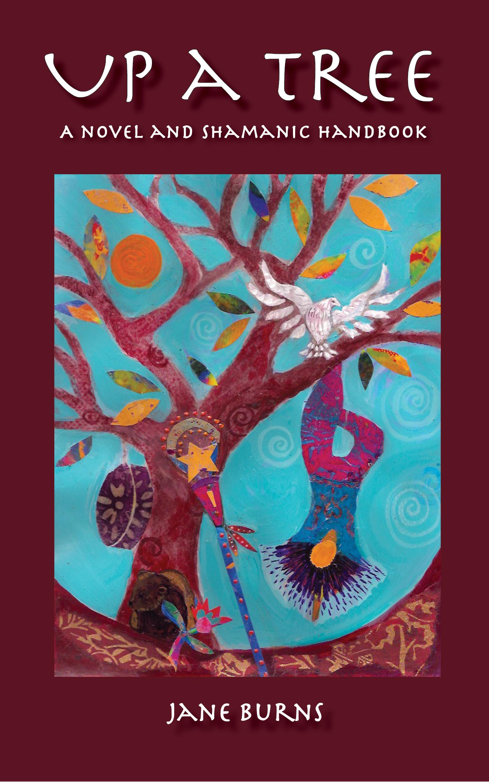 Up A Tree: A Novel and Shamanic Handbook by Jane Burns